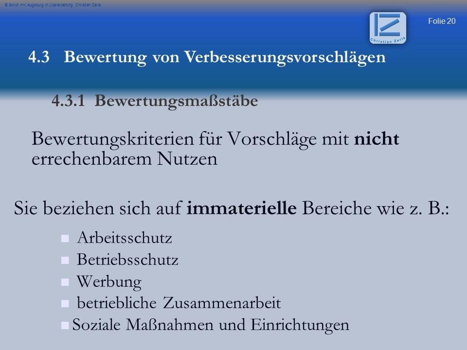 Folie 20 © Skript IHK Augsburg in Überarbeitung Christian Zerle Bewertungskriterien für Vorschläge mit nicht errechenbarem Nutzen Sie beziehen sich au