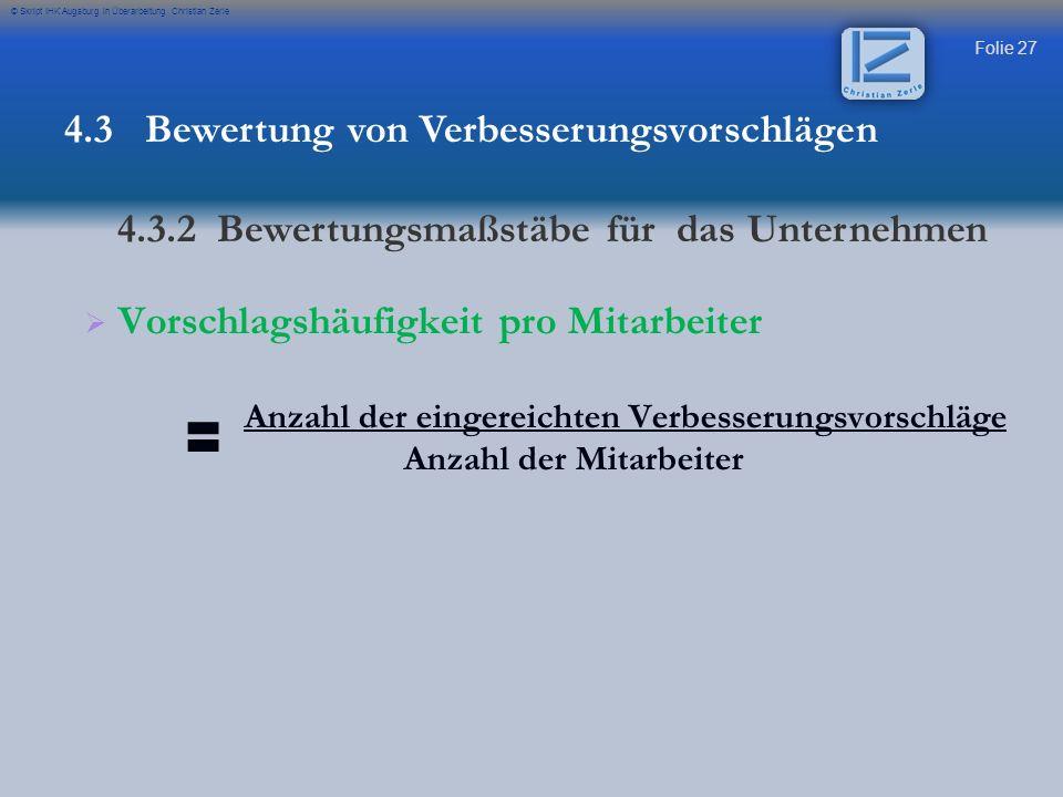 Folie 27 © Skript IHK Augsburg in Überarbeitung Christian Zerle Vorschlagshäufigkeit pro Mitarbeiter Anzahl der eingereichten Verbesserungsvorschläge