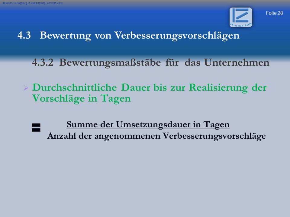 Folie 28 © Skript IHK Augsburg in Überarbeitung Christian Zerle Durchschnittliche Dauer bis zur Realisierung der Vorschläge in Tagen Summe der Umsetzu