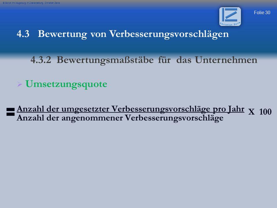 Folie 30 © Skript IHK Augsburg in Überarbeitung Christian Zerle Umsetzungsquote Anzahl der umgesetzter Verbesserungsvorschläge pro Jahr Anzahl der ang