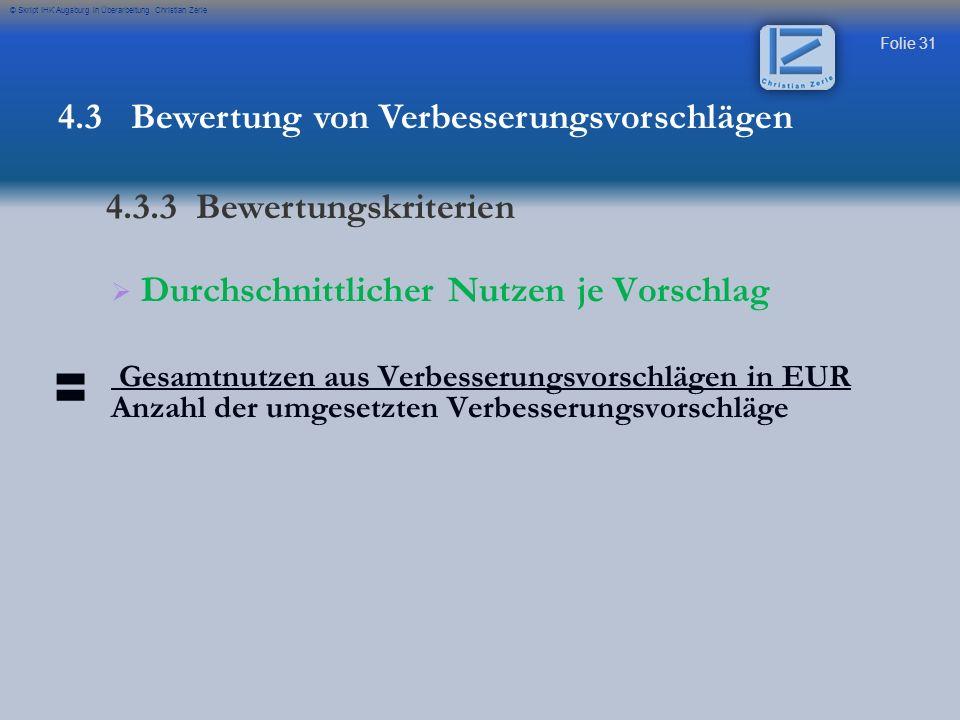 Folie 31 © Skript IHK Augsburg in Überarbeitung Christian Zerle Durchschnittlicher Nutzen je Vorschlag Gesamtnutzen aus Verbesserungsvorschlägen in EU