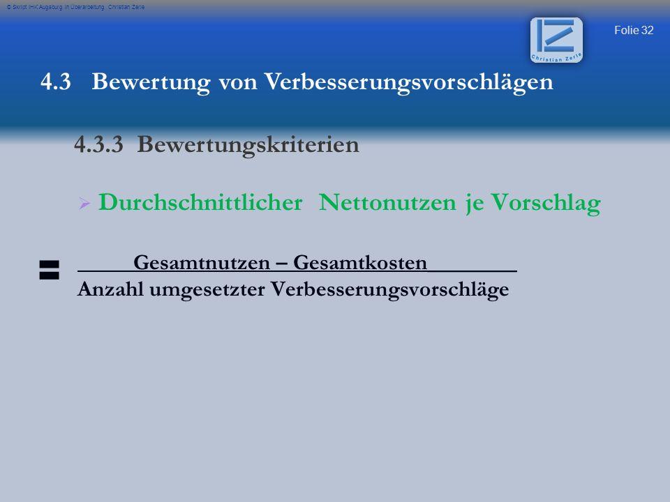 Folie 32 © Skript IHK Augsburg in Überarbeitung Christian Zerle Durchschnittlicher Nettonutzen je Vorschlag Gesamtnutzen – Gesamtkosten________ Anzahl