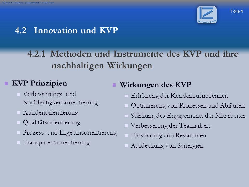 Folie 4 © Skript IHK Augsburg in Überarbeitung Christian Zerle KVP Prinzipien Verbesserungs- und Nachhaltigkeitsorientierung Kundenorientierung Qualit