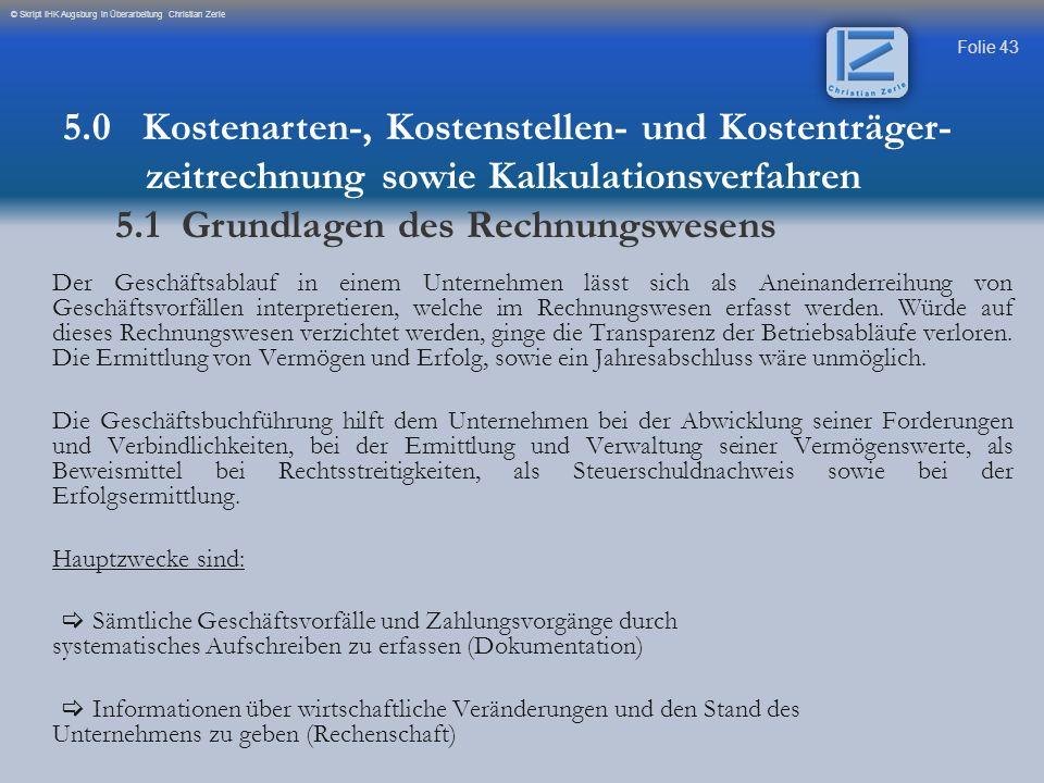 Folie 43 © Skript IHK Augsburg in Überarbeitung Christian Zerle Der Geschäftsablauf in einem Unternehmen lässt sich als Aneinanderreihung von Geschäft