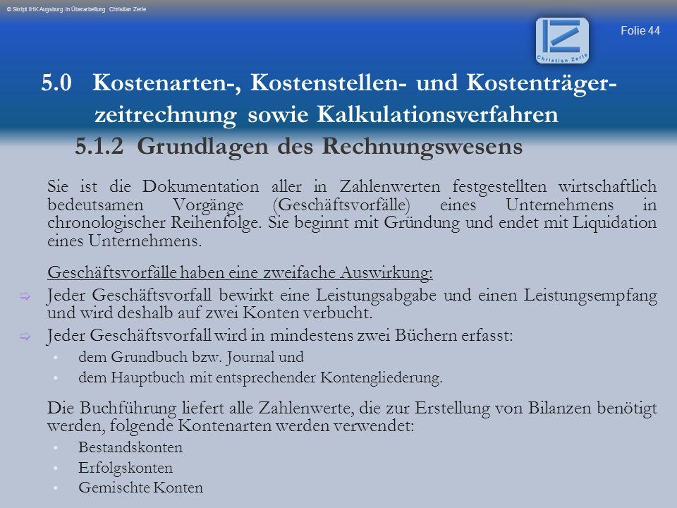 Folie 44 © Skript IHK Augsburg in Überarbeitung Christian Zerle Sie ist die Dokumentation aller in Zahlenwerten festgestellten wirtschaftlich bedeutsa