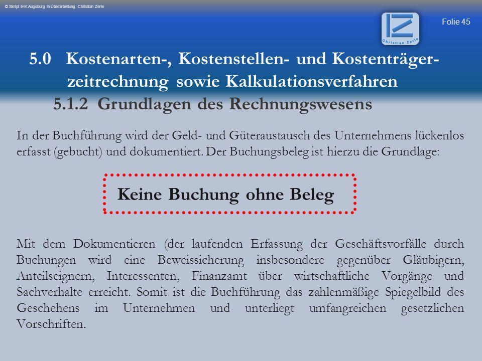 Folie 45 © Skript IHK Augsburg in Überarbeitung Christian Zerle In der Buchführung wird der Geld- und Güteraustausch des Unternehmens lückenlos erfass