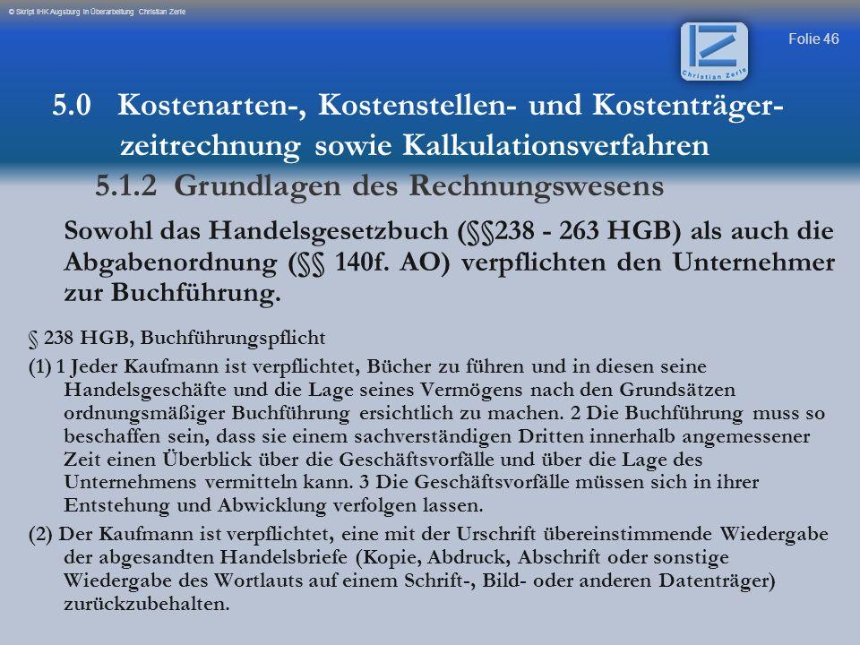 Folie 46 © Skript IHK Augsburg in Überarbeitung Christian Zerle Sowohl das Handelsgesetzbuch (§§238 - 263 HGB) als auch die Abgabenordnung (§§ 140f. A