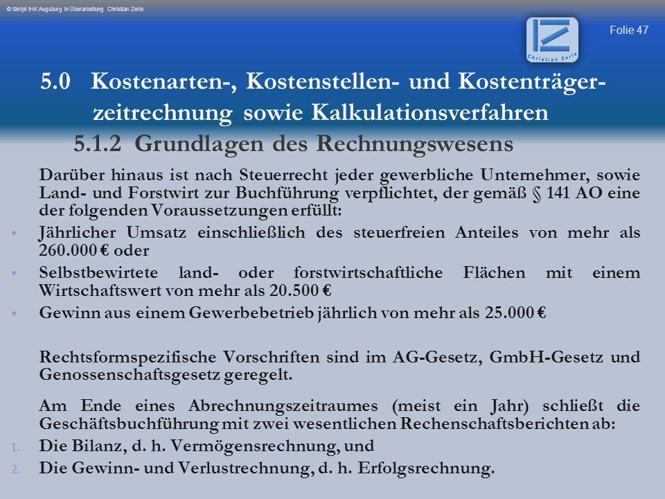 Folie 47 © Skript IHK Augsburg in Überarbeitung Christian Zerle Darüber hinaus ist nach Steuerrecht jeder gewerbliche Unternehmer, sowie Land- und For