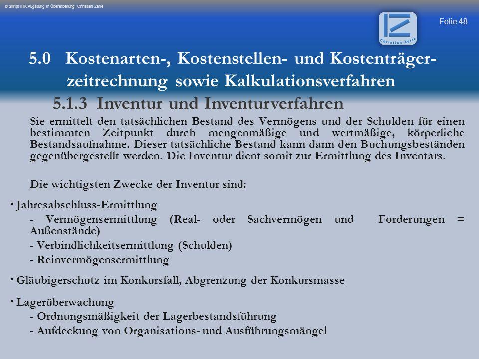 Folie 48 © Skript IHK Augsburg in Überarbeitung Christian Zerle Sie ermittelt den tatsächlichen Bestand des Vermögens und der Schulden für einen besti