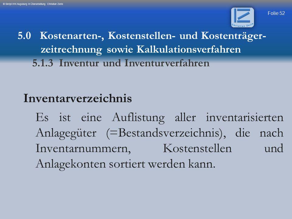 Folie 52 © Skript IHK Augsburg in Überarbeitung Christian Zerle Inventarverzeichnis Es ist eine Auflistung aller inventarisierten Anlagegüter (=Bestan