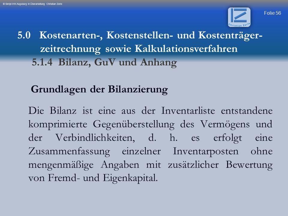 Folie 56 © Skript IHK Augsburg in Überarbeitung Christian Zerle Grundlagen der Bilanzierung Die Bilanz ist eine aus der Inventarliste entstandene komp