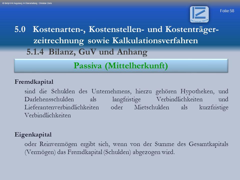 Folie 58 © Skript IHK Augsburg in Überarbeitung Christian Zerle Fremdkapital sind die Schulden des Unternehmens, hierzu gehören Hypotheken, und Darleh
