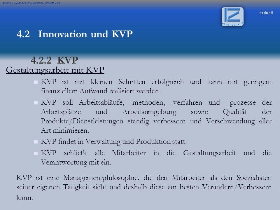 Folie 6 © Skript IHK Augsburg in Überarbeitung Christian Zerle Gestaltungsarbeit mit KVP KVP ist mit kleinen Schritten erfolgreich und kann mit gering