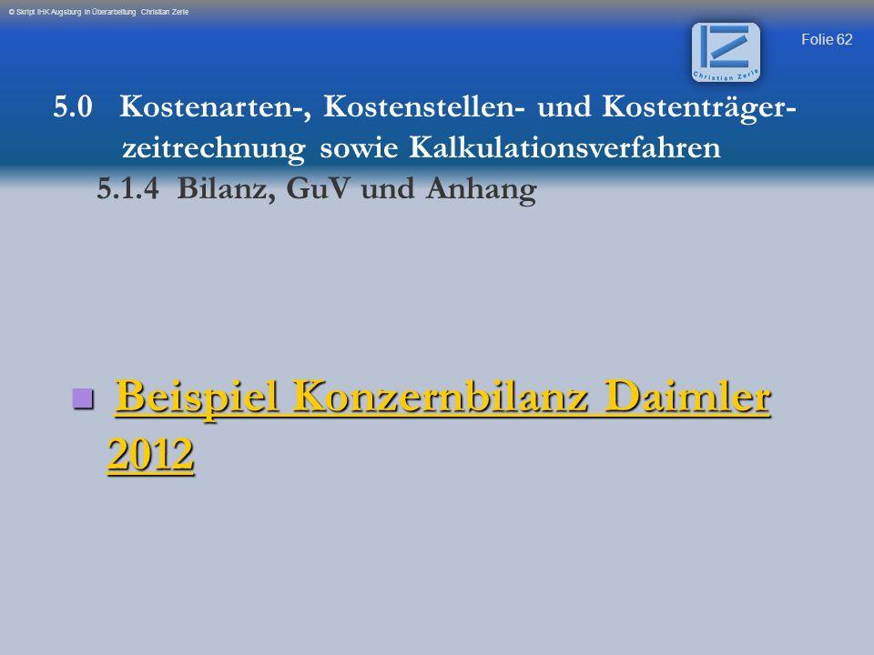 Folie 62 © Skript IHK Augsburg in Überarbeitung Christian Zerle Beispiel Konzernbilanz Daimler 2012 Beispiel Konzernbilanz Daimler 2012 Beispiel Konze