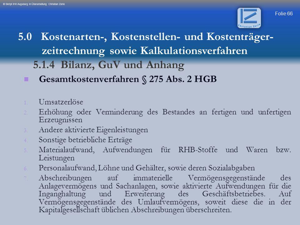 Folie 66 © Skript IHK Augsburg in Überarbeitung Christian Zerle Gesamtkostenverfahren § 275 Abs. 2 HGB 1. 1. Umsatzerlöse 2. 2. Erhöhung oder Verminde