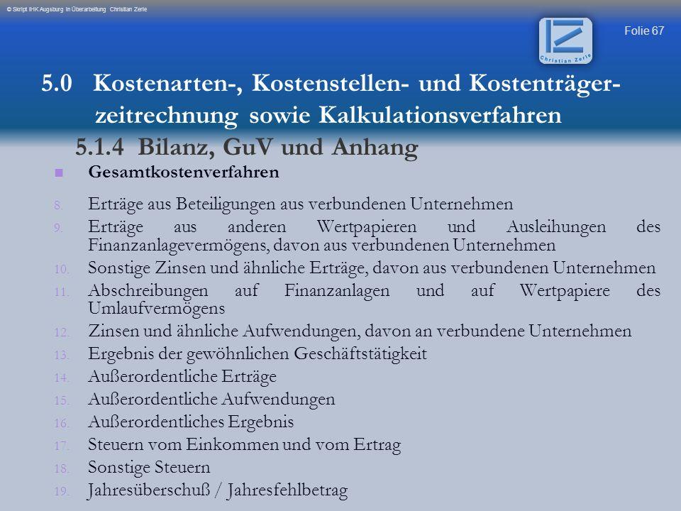 Folie 67 © Skript IHK Augsburg in Überarbeitung Christian Zerle Gesamtkostenverfahren 8. 8. Erträge aus Beteiligungen aus verbundenen Unternehmen 9. 9