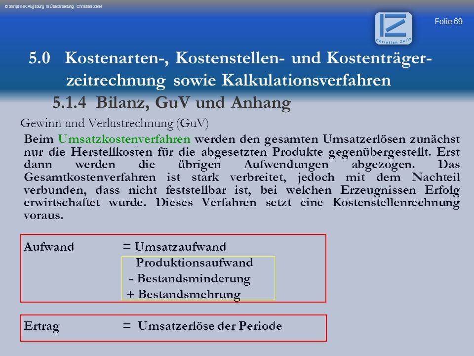 Folie 69 © Skript IHK Augsburg in Überarbeitung Christian Zerle Gewinn und Verlustrechnung (GuV) Beim Umsatzkostenverfahren werden den gesamten Umsatz