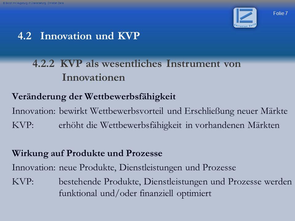 Folie 7 © Skript IHK Augsburg in Überarbeitung Christian Zerle 4.2 Innovation und KVP 4.2.2 KVP als wesentliches Instrument von Innovationen Veränderu