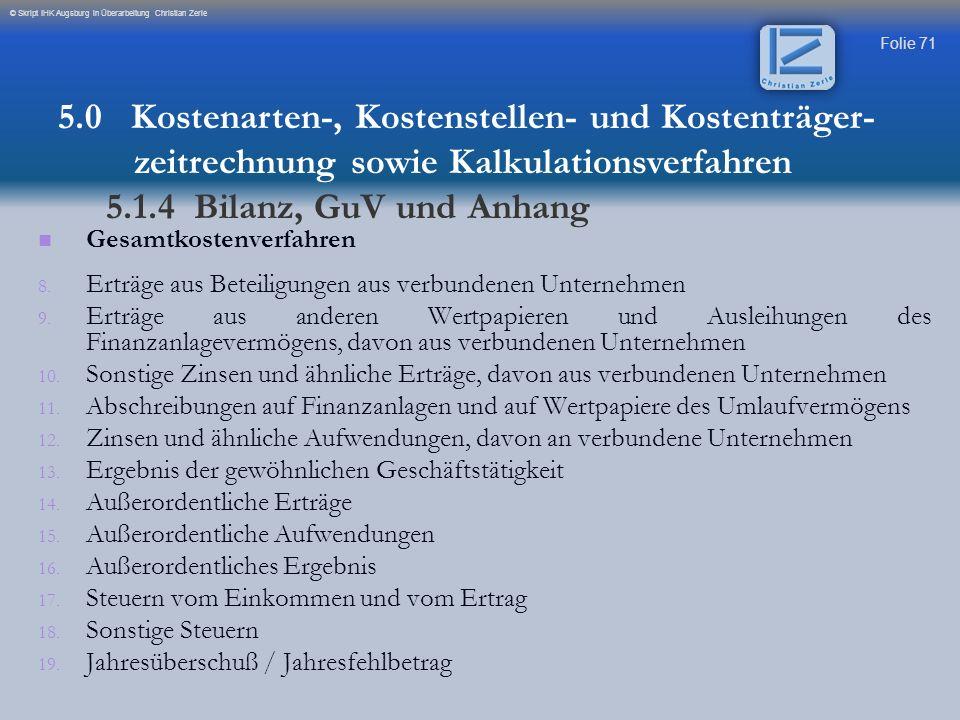 Folie 71 © Skript IHK Augsburg in Überarbeitung Christian Zerle Gesamtkostenverfahren 8. 8. Erträge aus Beteiligungen aus verbundenen Unternehmen 9. 9