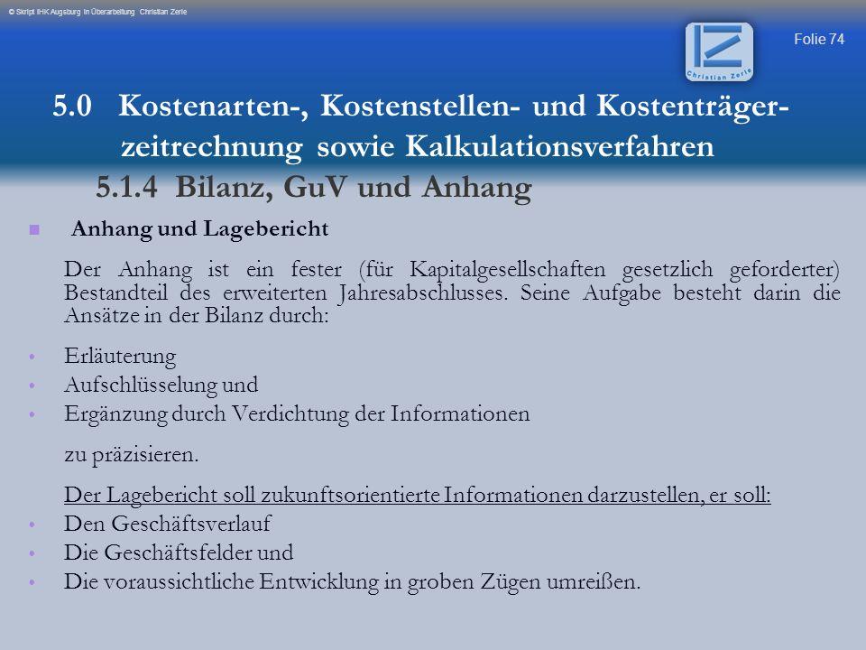 Folie 74 © Skript IHK Augsburg in Überarbeitung Christian Zerle Anhang und Lagebericht Der Anhang ist ein fester (für Kapitalgesellschaften gesetzlich