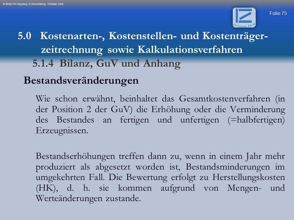 Folie 75 © Skript IHK Augsburg in Überarbeitung Christian Zerle Bestandsveränderungen Wie schon erwähnt, beinhaltet das Gesamtkostenverfahren (in der