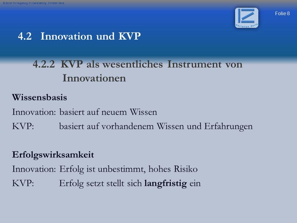 Folie 8 © Skript IHK Augsburg in Überarbeitung Christian Zerle 4.2 Innovation und KVP 4.2.2 KVP als wesentliches Instrument von Innovationen Wissensba