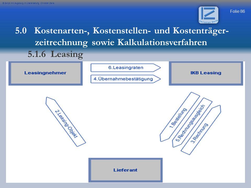 Folie 86 © Skript IHK Augsburg in Überarbeitung Christian Zerle 5.0 Kostenarten-, Kostenstellen- und Kostenträger- zeitrechnung sowie Kalkulationsverf