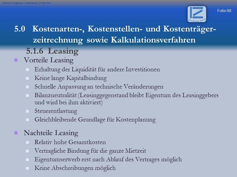 Folie 88 © Skript IHK Augsburg in Überarbeitung Christian Zerle Vorteile Leasing Erhaltung der Liquidität für andere Investitionen Keine lange Kapital