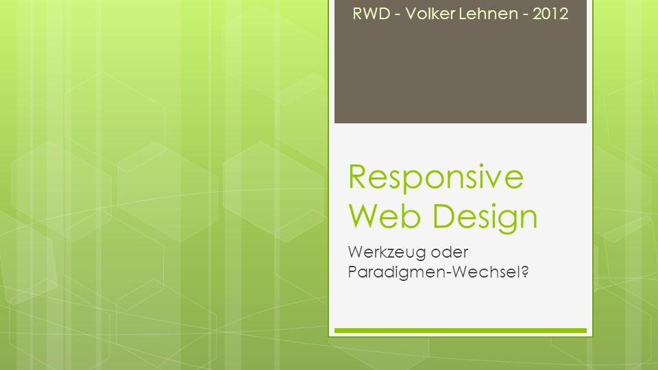 RWD - Volker Lehnen - 2012 Responsive Web Design Werkzeug oder Paradigmen-Wechsel?