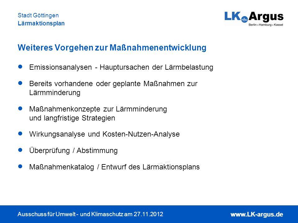 www.LK-argus.de Ausschuss für Umwelt - und Klimaschutz am 27.11.2012 Stadt Göttingen Lärmaktionsplan www.LK-argus.de Weiteres Vorgehen zur Maßnahmenen
