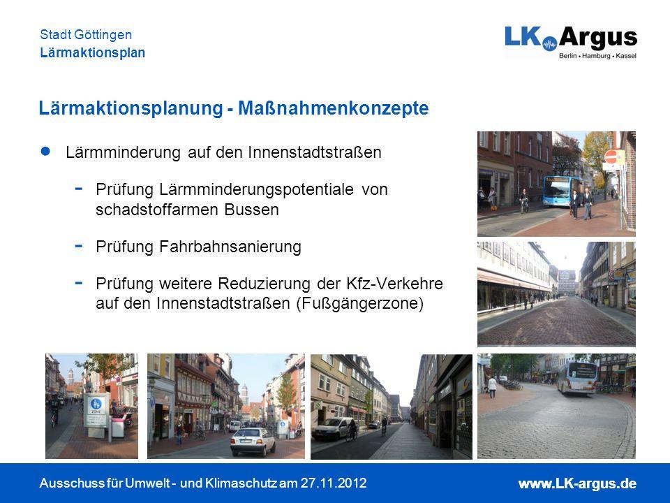 www.LK-argus.de Ausschuss für Umwelt - und Klimaschutz am 27.11.2012 Stadt Göttingen Lärmaktionsplan www.LK-argus.de Lärmaktionsplanung - Maßnahmenkon