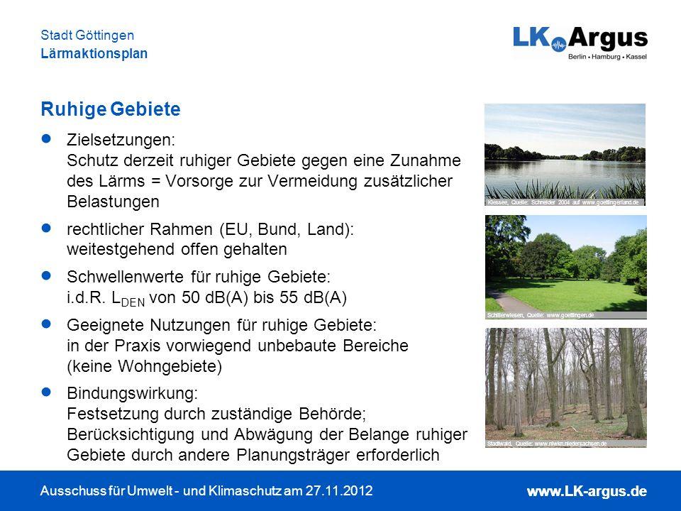 www.LK-argus.de Ausschuss für Umwelt - und Klimaschutz am 27.11.2012 Stadt Göttingen Lärmaktionsplan www.LK-argus.de Ruhige Gebiete Zielsetzungen: Sch