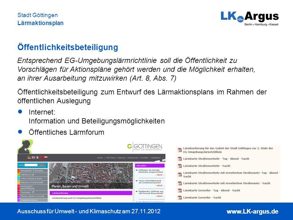www.LK-argus.de Ausschuss für Umwelt - und Klimaschutz am 27.11.2012 Stadt Göttingen Lärmaktionsplan www.LK-argus.de Öffentlichkeitsbeteiligung Öffent