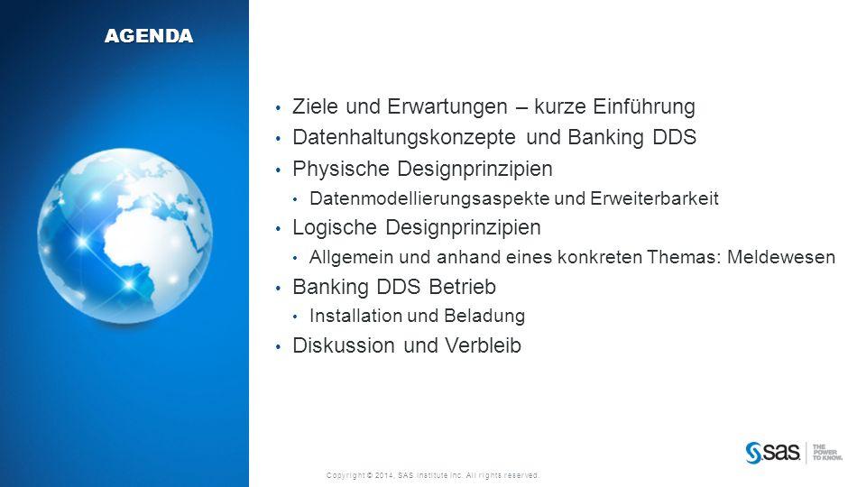 Copyright © 2014, SAS Institute Inc. All rights reserved. AGENDA Ziele und Erwartungen – kurze Einführung Datenhaltungskonzepte und Banking DDS Physis