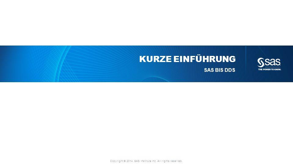 Copyright © 2014, SAS Institute Inc. All rights reserved. KURZE EINFÜHRUNG SAS BIS DDS