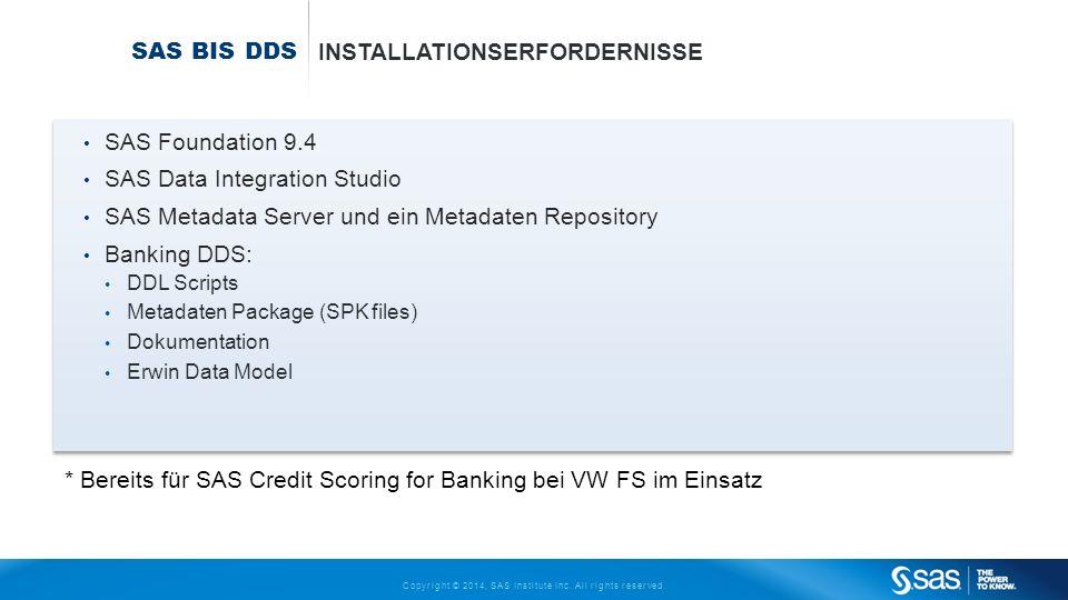 Copyright © 2014, SAS Institute Inc. All rights reserved. SAS BIS DDS INSTALLATIONSERFORDERNISSE SAS Foundation 9.4 SAS Data Integration Studio SAS Me