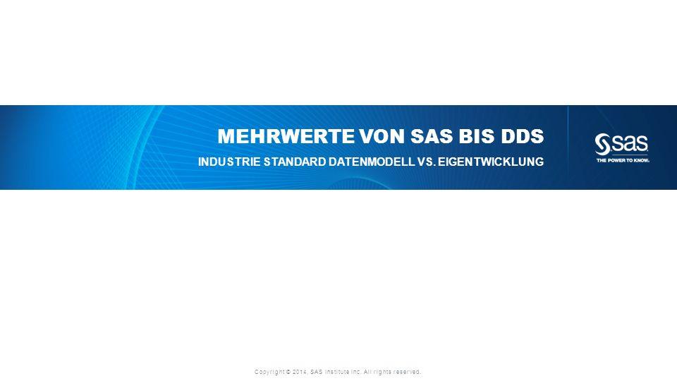 Copyright © 2014, SAS Institute Inc. All rights reserved. MEHRWERTE VON SAS BIS DDS INDUSTRIE STANDARD DATENMODELL VS. EIGENTWICKLUNG