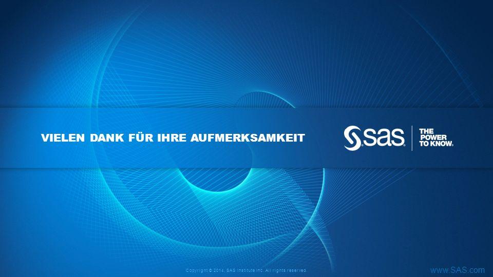 Copyright © 2014, SAS Institute Inc. All rights reserved. www.SAS.com VIELEN DANK FÜR IHRE AUFMERKSAMKEIT