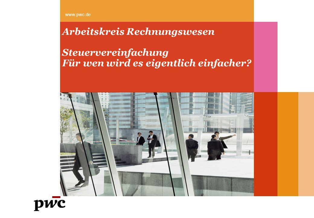 Arbeitskreis Rechnungswesen Steuervereinfachung Für wen wird es eigentlich einfacher? www.pwc.de
