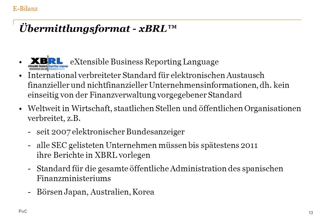 PwC Übermittlungsformat - xBRL : eXtensible Business Reporting Language International verbreiteter Standard für elektronischen Austausch finanzieller