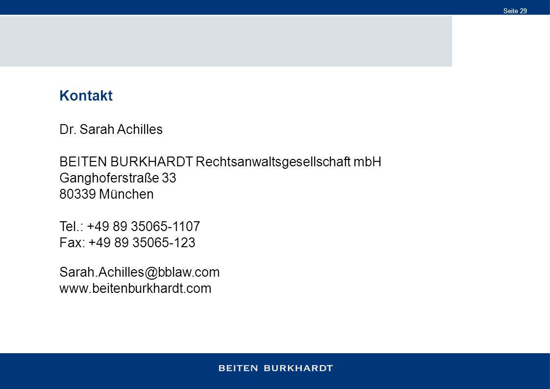 Seite 29 Kontakt Dr. Sarah Achilles BEITEN BURKHARDT Rechtsanwaltsgesellschaft mbH Ganghoferstraße 33 80339 München Tel.: +49 89 35065-1107 Fax: +49 8