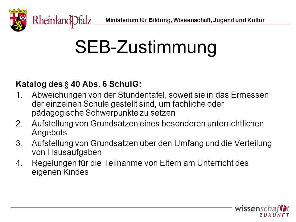 Ministerium für Bildung, Wissenschaft, Jugend und Kultur SEB-Zustimmung Katalog des § 40 Abs. 6 SchulG: 1.Abweichungen von der Stundentafel, soweit si