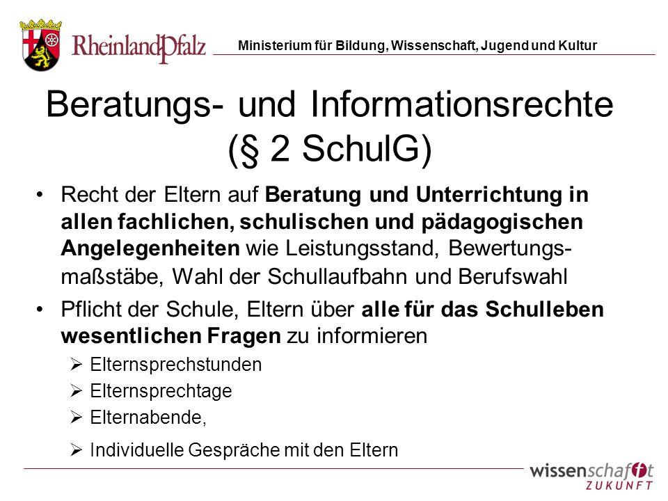 Ministerium für Bildung, Wissenschaft, Jugend und Kultur Beratungs- und Informationsrechte (§ 2 SchulG) Recht der Eltern auf Beratung und Unterrichtun