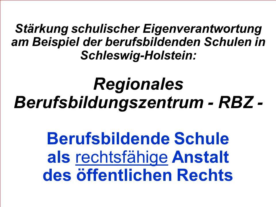 Stärkung schulischer Eigenverantwortung am Beispiel der berufsbildenden Schulen in Schleswig-Holstein: Regionales Berufsbildungszentrum - RBZ - Berufs