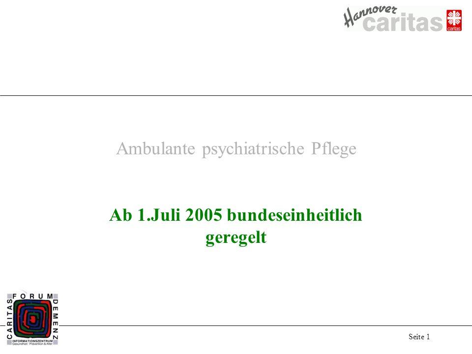 Seite 1 Ambulante psychiatrische Pflege Ab 1.Juli 2005 bundeseinheitlich geregelt
