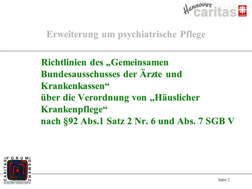 Seite 2 Erweiterung um psychiatrische Pflege Richtlinien des Gemeinsamen Bundesausschusses der Ärzte und Krankenkassen über die Verordnung von Häuslicher Krankenpflege nach §92 Abs.1 Satz 2 Nr.