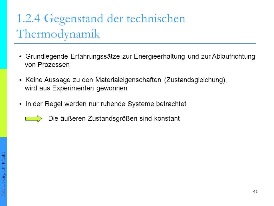 41 1.2.4Gegenstand der technischen Thermodynamik Prof. Dr.-Ing. Ch. Franke Grundlegende Erfahrungssätze zur Energieerhaltung und zur Ablaufrichtung vo
