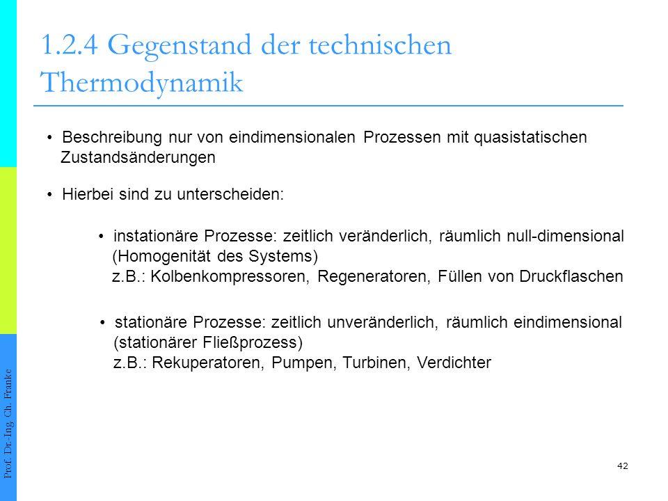 42 1.2.4Gegenstand der technischen Thermodynamik Prof. Dr.-Ing. Ch. Franke Beschreibung nur von eindimensionalen Prozessen mit quasistatischen Zustand