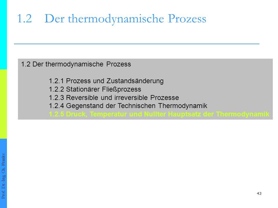 43 1.2Der thermodynamische Prozess Prof. Dr.-Ing. Ch. Franke 1.2 Der thermodynamische Prozess 1.2.1 Prozess und Zustandsänderung 1.2.2 Stationärer Fli