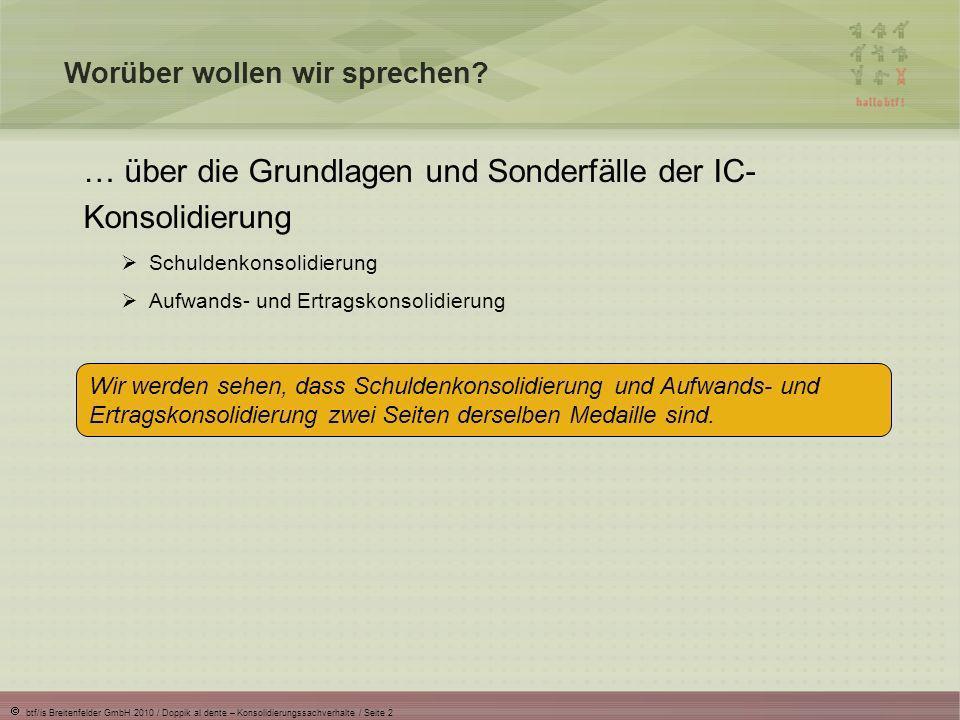 btf/is Breitenfelder GmbH 2010 / Doppik al dente – Konsolidierungssachverhalte / Seite 23 Echte IC-Differenzen (1) Echte IC-Differenzen gibt es im Wesentlichen drei: Rückstellungen für ungewisse Verbindlichkeiten Wertberichtigungen von Forderungen Nicht-abzugsfähige Vorsteuer